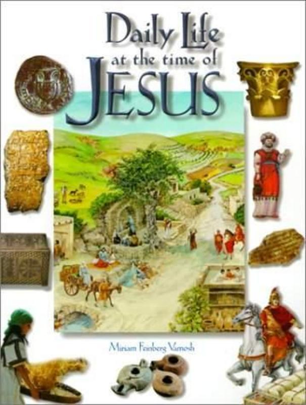 """DAILY LIFE AT THE TIME OF JESUS"" BY MIRIAM VAMOSH"