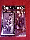 Crying for you, by Ned Miller & Chester Cohn 1923