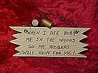 craft sign, When I die, bury me in the woods, so my....