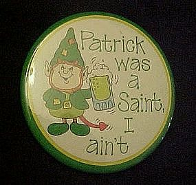 Irish pin back button,  Patrick was a saint.... I ain't