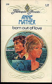 BORN OUT OF LOVE by Anne Mather  #210