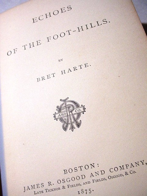 Echoes Of The Foot-Hills ~Bret Harte 1875