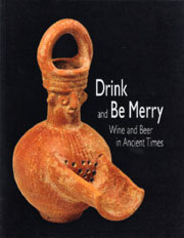"""DRINK AND BE MERRY"" WINE AND BEER IN ANCIENT TIMES"""