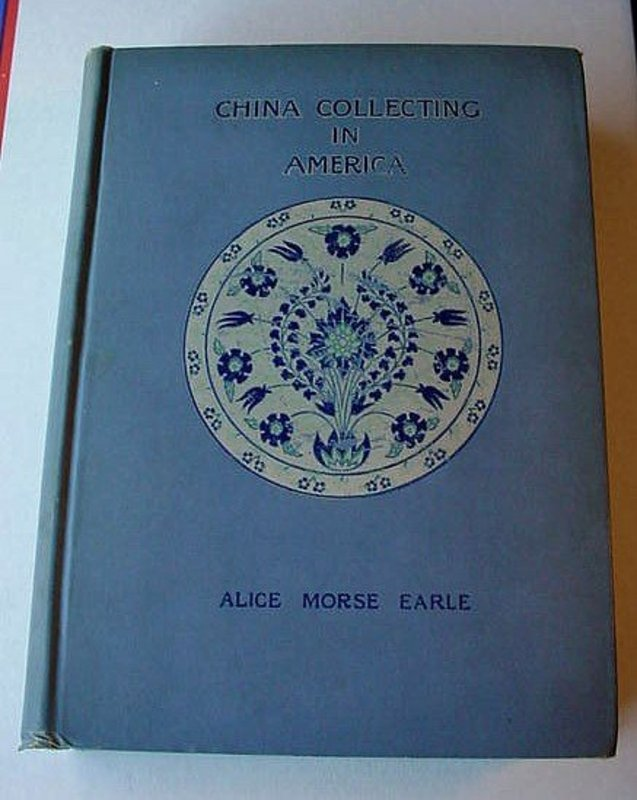 CHINA COLLECTING IN AMERICA ALICE M. EARLE 1892 1ST ED