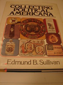 COLLECTING POLITICAL AMERICANA,E.B. SULLIVAN