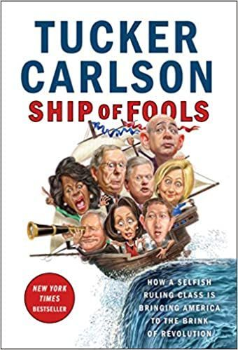 Ship of Fools: How a Selfish Ruling Class  by Tucker Carlson