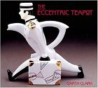 The Eccentric Teapot: Four Hundred Years of Invention by Garth Clark