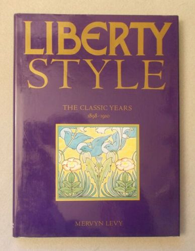 Liberty Style - The Classic Years: 1898-1910 by Mervyn Levy