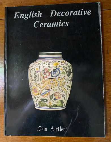 English Decorative Ceramics: Art Nouveau to Art Deco /John A. Bartlett