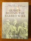 Guests Behind the Barbed Wire german Pow's In America by Cole
