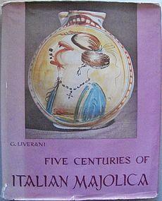 Five Centuries of Italian Majolica - Giuseppe Liverani - 1960