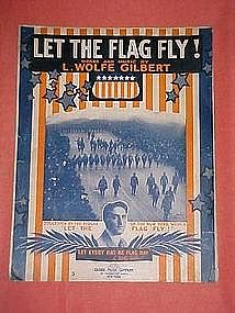 Let The Flag Fly! by L Wolfe Gilbert WWI, 1917