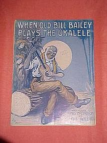 When old Bill Baily plays the ukelele, 1915