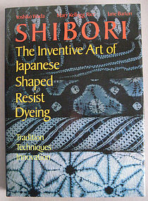 Shibori Inventive Art of Japanese Shaped Resist Dyeing