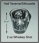 Hall Taverne Silhouette 2 oz Whiskey Shot Glass~Newer